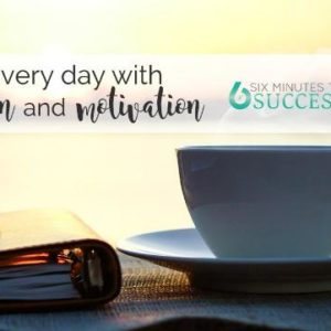 Six Minutes to Success; Accountability & Daily Motivation