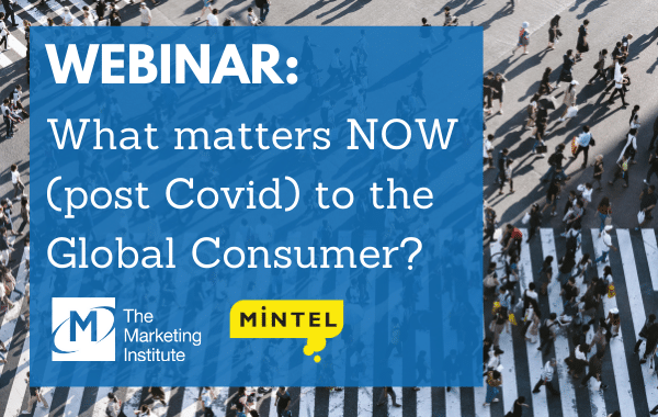 The Marketing Institute of Ireland Webinar: What Matters NOW (post Covid) to the Global Consumer?